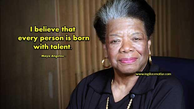 İngilizce-Maya-Angelou-Her-bireyin-bir-yetenek-ile-doğduğuna