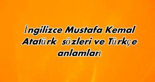 İngilizce Mustafa Kemal Atatürk sözleri