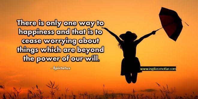 Epictetus - Mutluluğa giden tek bir yol var ki o da gücümüzün ötesinde.