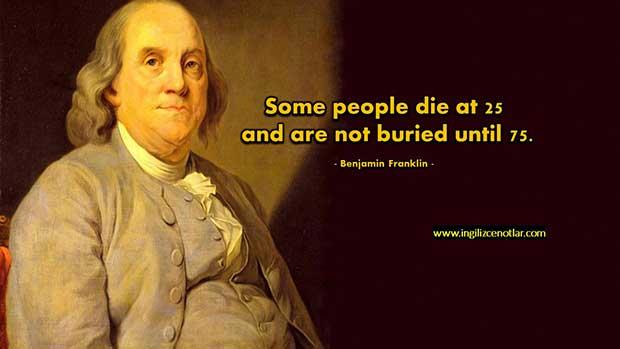 İngilizce-Benjamin-Franklin-Bazı-insanlar-yirmi-beş-yaşında-ölür-ama-yetmiş-beş