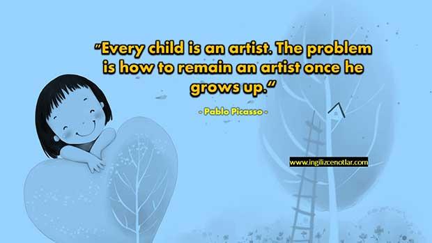 İngilizce-Pablo-Picasso-Her-çocuk-bir-sanatçıdır-Sorun-büyüdük