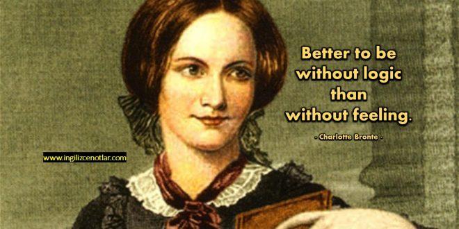 Charlotte Bronte - Duygusuz olmaktansa, mantıksız olmak.