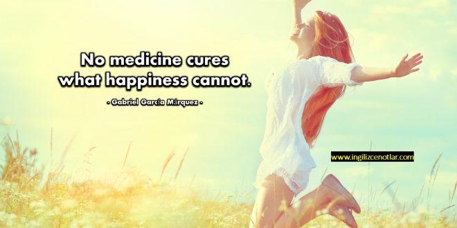Gabriel Garcia Marquez - Mutluluğun iyileştiremediği hastalığı hiç bir ilaç