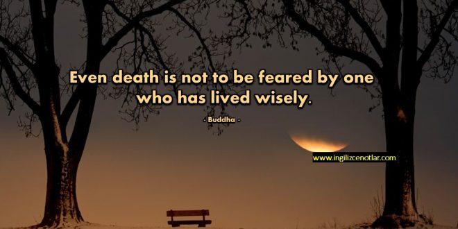 Gautama Buddha - Akıllıca yaşayan birisi için ölüm bile korkulacak