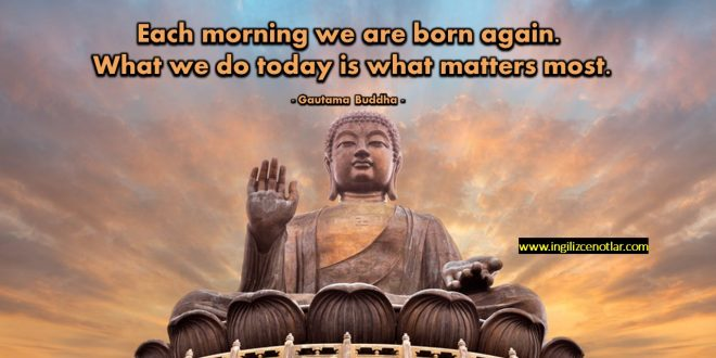 Gautama Buddha - Her sabah yeniden doğarız. Önemli olan bugün...