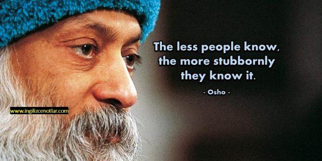 Osho - İnsanlar ne kadar az bilirse, bildikleri şeylerde o kadar
