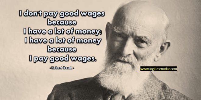 Robert Bosch - Çok param olduğu için iyi maaş veriyor değilim.
