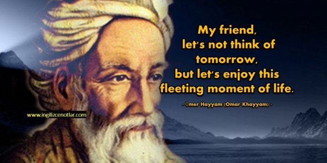 Ömer Hayyam - Dostum, yarıni düşünmeyelim, ama ucup giden hayatın