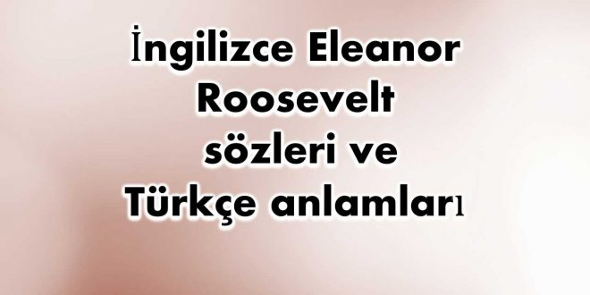 İngilizce-Eleanor-Roosevelt-sözleri