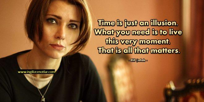 Elif Şafak - Zaman sadece bir yanılsamadır. İhtiyacınız olan tam şu