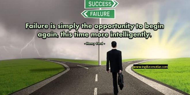 Henry Ford - Başarısızlık, tekrar başlamak için yeni bir fırsattır...
