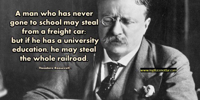 Theodore Roosevelt - Hiç okula gitmeyen bir adam bir nakliye aracından çalabilir.