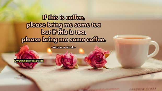 İngilizce-Abraham-Lincoln-Eğer-bu-kahveyse-lütfen-bana-biraz-çay