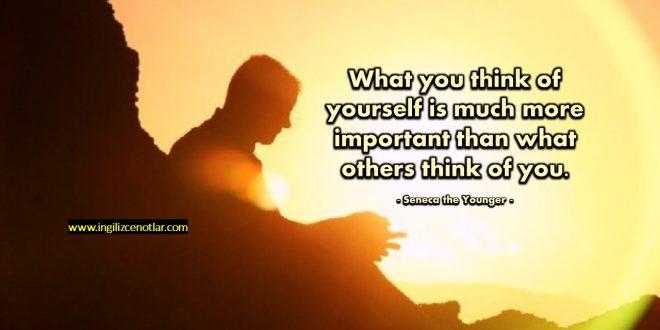 Seneca the Younger - Kendin hakkında ne düşündüğün, başkalarının...