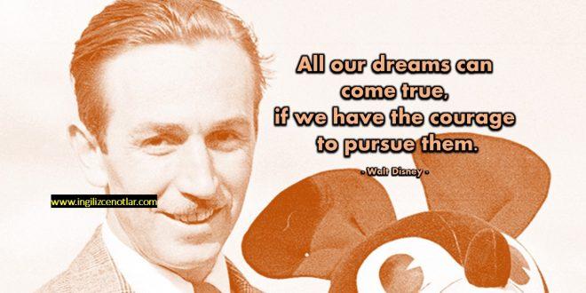 Walt Disney - Tüm hayallerimiz gerçekleşebilir, eger onların