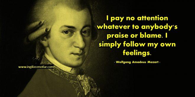 Wolfgang Amadeus Mozart - Hiç kimsenin övgü ya da suçlamasına...