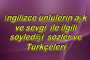 İngilizce ünlülerin aşk ve sevgi hakkinda söylediği sözler ve Türkçeleri