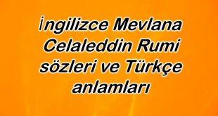 İngilizce Mevlana Celaleddin Rumi sözleri ve Türkçe anlamları