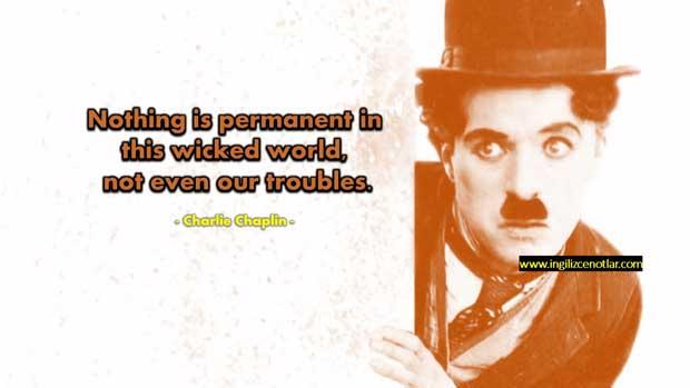 Charlie-Chaplin-Şu-zalim-dünyada-hiçbir-şey-kalıcı-değildir...