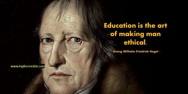 Georg Wilhelm Friedrich Hegel - Eğitim, insanı ahlaklı hale getirmenin...