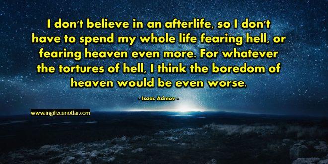 Isaac Asimov - Ben öbür dünyaya inanmıyorum. Böylece bütün hayatımı cehennemden...