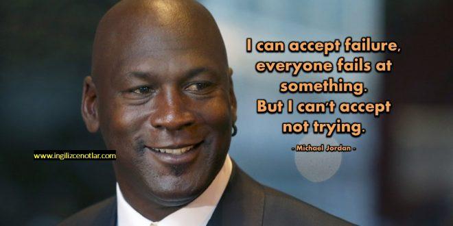 Michael Jordan - Başarısızlığı kabul edebilirim. Herkes bir şeylerde...