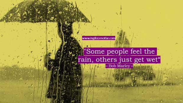 ingilizce-Bob Marley - Bazı insanlar yağmuru hisseder