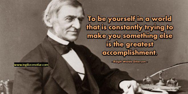 Ralph Waldo Emerson - Sürekli seni başka biri yapmaya çalışan...