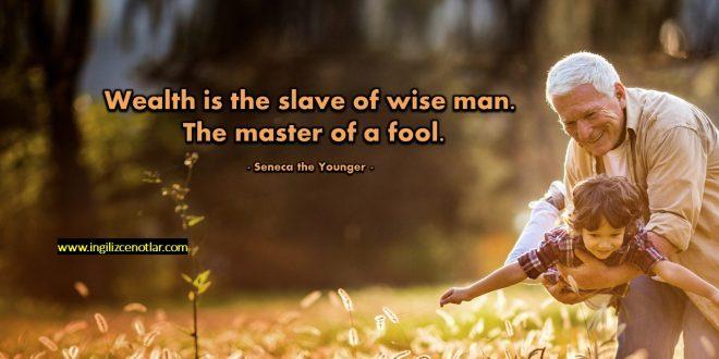 Seneca the Younger - Zenginlik, bir bilgenin kölesi, bir...