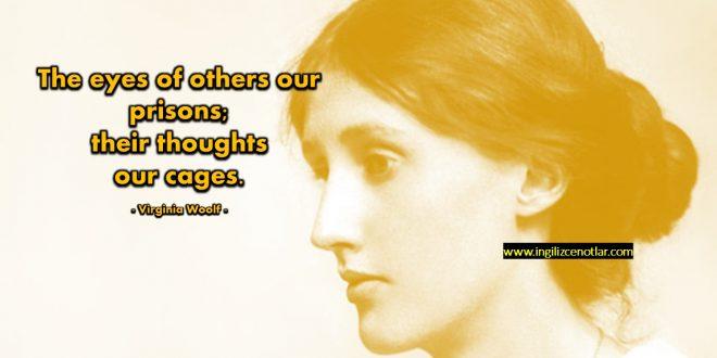 Virginia Woolf - Başkalarının gözleri bizim zindanlarımız...