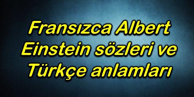 Fransızca Albert Einstein sözleri ve Türkçe anlamları