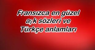 Fransızca en güzel aşk sözleri ve Türkçe anlamları