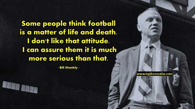 Bill-Shankly-Bazı-insanlar-futbolun-bir-ölüm-kalım